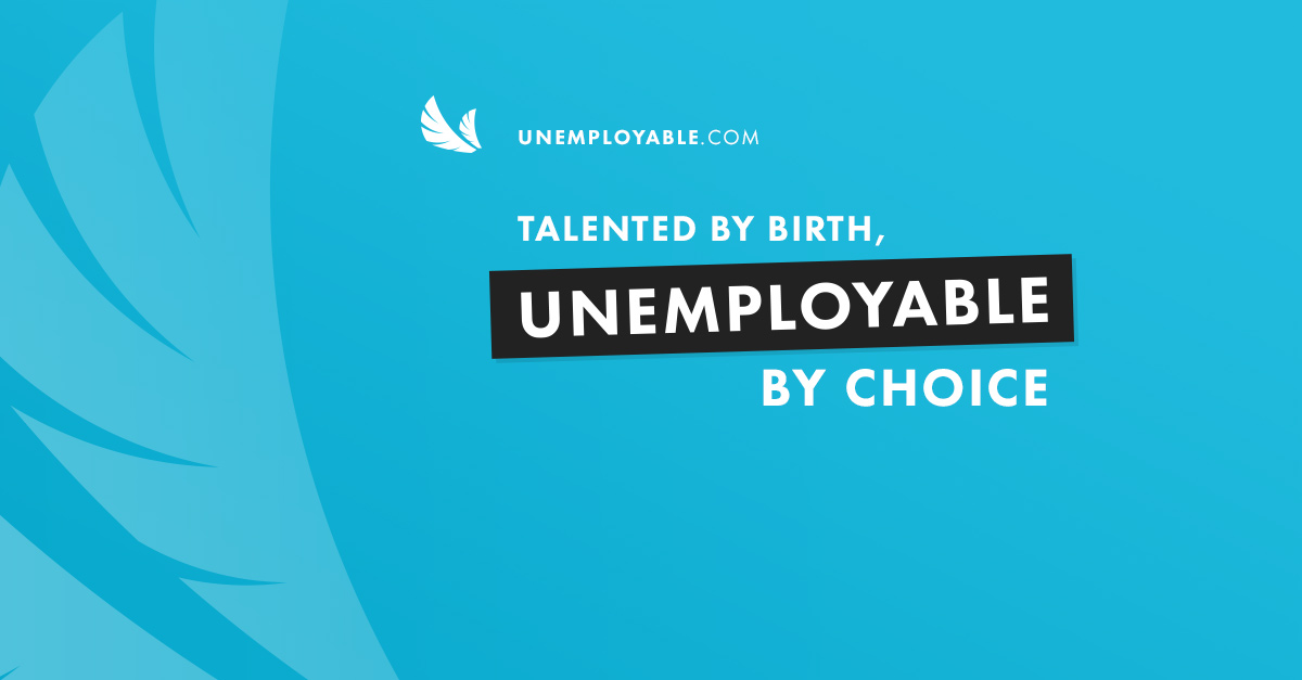 Unemployable by Choice